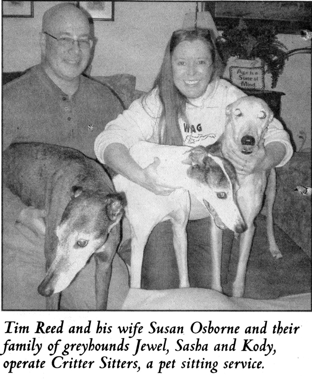 Tim Reed and his wife, Susan Osbourne, and their family of greyhounds; Jewel, sasha and Kody, operate Critter Sitters, a pet-sitting service